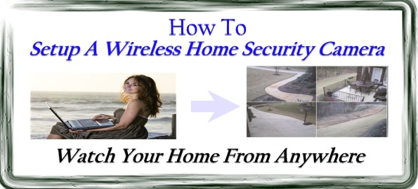 how to setup a wireless home security camera