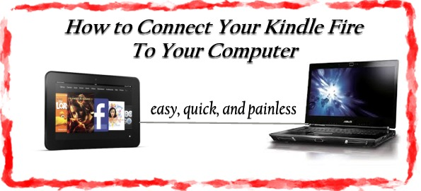 How To Connect Kindle Fire to PC or Laptop Computer